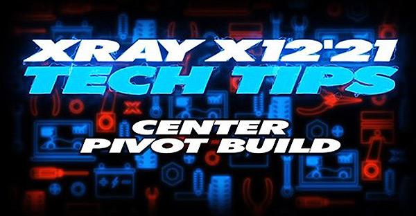 SMI XRAY News XRAY TechTip X12 Center Pivot Build
